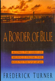Image for A Border of Blue: Along the Gulf of Mexico from the Keys to the Yucatan