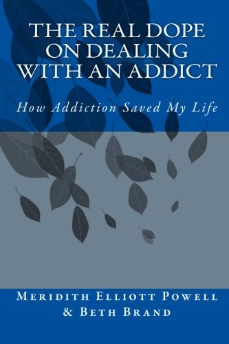 The Real Dope on Dealing with an Addict: How Addiction Saved My Life PDF