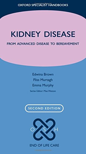 Kidney Disease: From advanced disease to bereavement (Oxford Specialist Handbooks in End of Life Care)