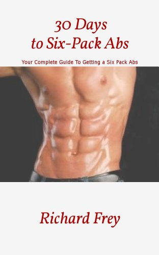 30 Days to Six-Pack Abs - Your Complete Guide To Getting a Six Pack Abs