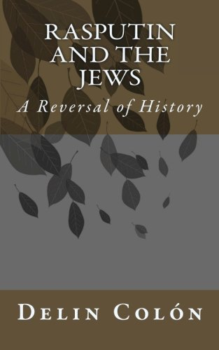 Book: Rasputin and The Jews - A Reversal of History by Delin Colón