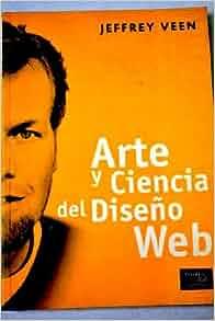 Arte y Ciencia del Diseo Web (Spanish Edition): Jeffrey Veen