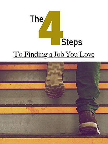 The 4 Steps To Finding A Job You Love