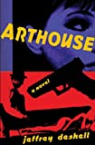 Arthouse: A Novel