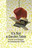 It's Not a Garden Table: Art and Design in the Expanded Field (German Edition) (3037642378) by Allen, Jennifer