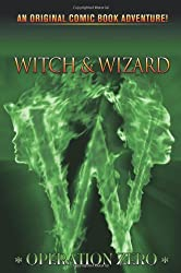 Witch & Wizard, Vol. 2: Operation Zero (Witch & Wizard (Graphic Novels))