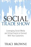 The Social Trade Show: Leveraging Social Media and Virtual Events to Connect With Your Customers ebook download