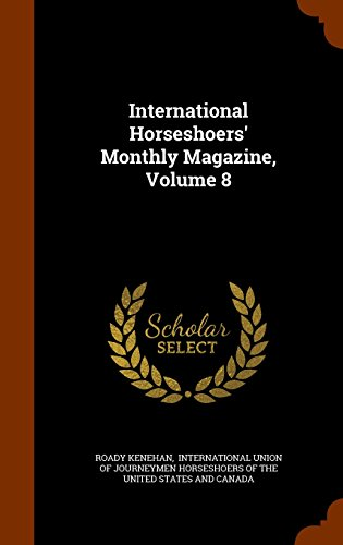 International Horseshoers' Monthly Magazine, Volume 8