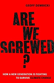 Book Cover: Are We Screwed?: How a New Generation is Fighting to Survive Climate Change