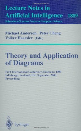 Theory and Application of Diagrams: First International Conference, Diagrams 2000, Edinburgh, Scotland, UK, September 1-3, 2000 Proceedings (Lecture … / Lecture Notes in Artificial Intelligence)