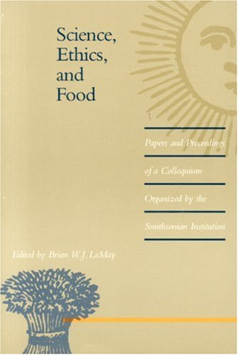 Science, Ethics, and Food: Papers and Proceedings of a Colloquium Organized by the Smithsonian Institution (Smithsonian International Symposia Series)