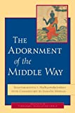 img - for The Adornment of the Middle Way: Shantarakshita's <i> Madhyamakalankara </i> with Commentary by Jamgon Mipham book / textbook / text book