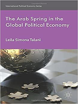 The Arab Spring In The Global Political Economy (International Political Economy Series)