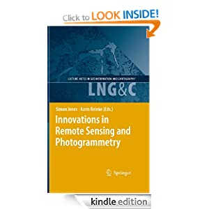 Innovations in Remote Sensing and Photogrammetry (Lecture Notes in Geoinformation and Cartography) Simon Jones and Karin Reinke