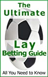 Lay Betting - The Ultimate Guide. Make Money on The Loser