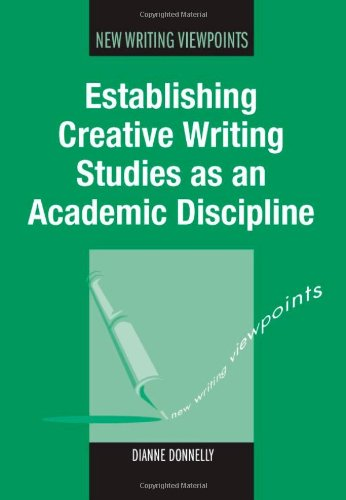 Establishing Creative Writing Studies as an Academic Discipline (New Writing Viewpoints)