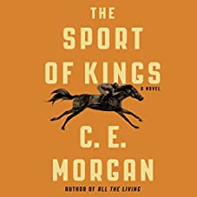 The Sport of Kings: A Novel Audiobook by C. E. Morgan Narrated by George Newbern