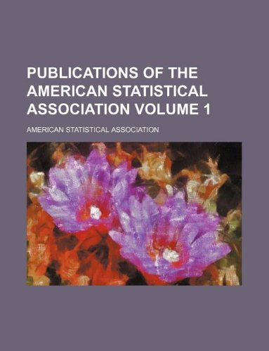 Publications of the American Statistical Association Volume 1
