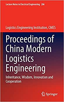 Proceedings Of China Modern Logistics Engineering: Inheritance, Wisdom, Innovation And Cooperation (Lecture Notes In Electrical Engineering)