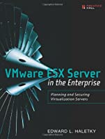 VMware ESX Server in the Enterprise: Planning and Securing Virtualization Servers ebook download
