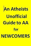 An Atheists Unofficial Guide to AA for Newcomers