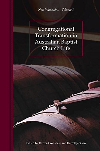 Congregational Transformation in Australian Baptist Church Life: New Wineskins Volume 1