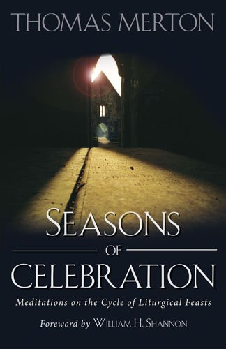 Seasons of Celebration: Meditations on the Cycle of Liturgical Feasts, THOMAS MERTON