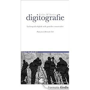 Digitografie: La fotografia digitale nelle pratiche comunicative Prefazione di Bernardo Valli (Mediologie)