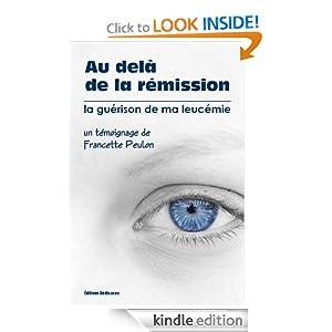 Au dela de la r mission - la gu rison de ma leuc mie (French Edition) Francette Peulon