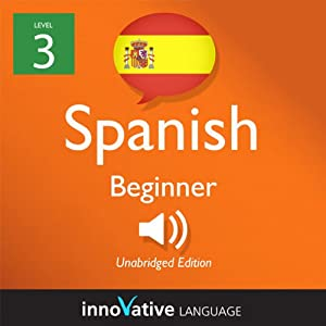 Learn Spanish with Innovative Language's Proven Language System - Level 3: Beginner Spanish Audiobook