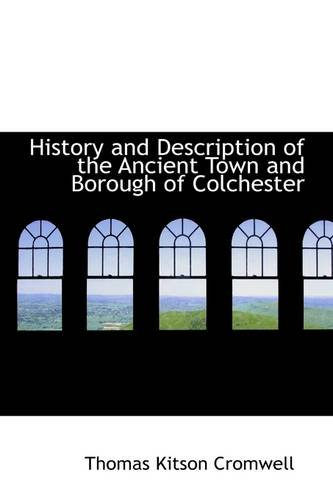 History and Description of the Ancient Town and Borough of Colchester