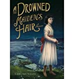 [ A Drowned Maidens Hair [ A DROWNED MAIDENS HAIR ] By Schlitz, Laura Amy ( Author )Sep-12-2006 Hardcover