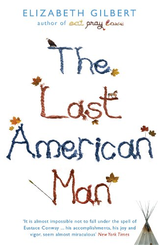 Elizabeth Gilbert - Last American Man