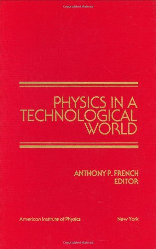 Physics in a Technological World: From a Joint Meeting of IUPAP and AIP Corporate Associates, Washington DC, October 1987