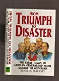 From Triumph to Disaster: The Fatal Flaws of German Generalship, from Moltke to Guderian (1853672440) by Macksey, Kenneth