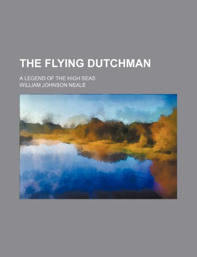 The Flying Dutchman; A Legend of the High Seas