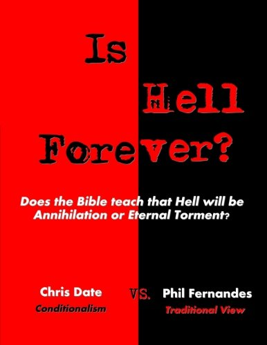 Is Hell Forever?: Does the Bible Teach That Hell Will Be Annihilation or Eternal Torment?