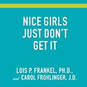 Nice Girls Just Don't Get It: 99 Ways to Win the Respect You Deserve, the Success You've Earned, and the Life You Want | [Lois P. Frankel, Carol Frohlinger]