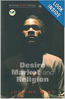 Reclaiming Liberation Theology: Desire, Market, Religion