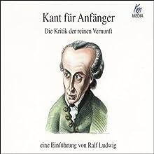 Kant für Anfänger. Die Kritik der reinen Vernunft Hörbuch von Ralf Ludwig Gesprochen von: Martin Umbach