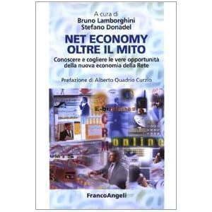 Net economy oltre il mito. Conoscere e cogliere le vere opportunit&agrave della nuova economia della rete S. Donadel B. Lamborghini