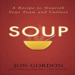 SOUP: A Recipe to Nourish Your Team and Culture | [Jon Gordon]