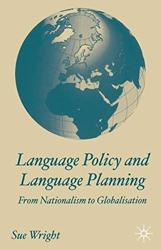 Language Policy and Language Planning: From Nationalism to Globalisation: From Nationalism to Globalization