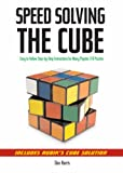 Dan Harris Speed Solving the Cube: Easy to Follow, Step-by-step Instructions for Many Popular 3-D Puzzles