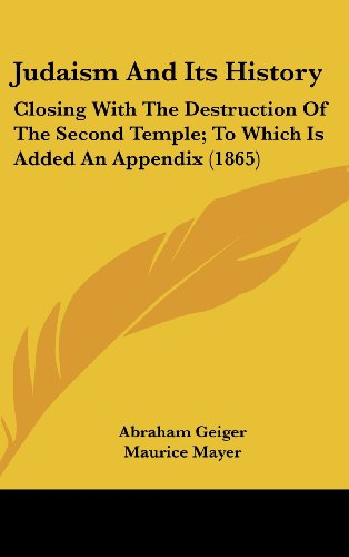Judaism And Its History: Closing With The Destruction Of The Second Temple; To Which Is Added An Appendix (1865)