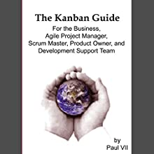 Kanban: The Kanban Guide for the Business, Agile Project Manager, Scrum Master, Product Owner, and Development Support Team (       UNABRIDGED) by Paul VII Narrated by Christian Carvajal