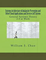 Systems Architecture of Avalanche Prevention and Relief Cloud Applications and Services IoT System: General Systems Theory 2.0 at Work Front Cover