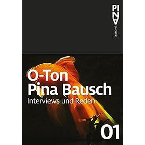 O-Ton Pina Bausch: Interviews und Reden (Pina Bausch Editions)