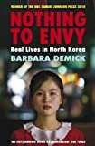 Barbara Demick Nothing to Envy: Real Lives in North Korea by Demick, Barbara (2010)