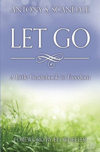 Let Go: A Little Guidebook to Freedom [Scandale, Antony S] (Tapa Blanda)